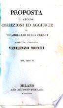 Proposta di alcune correzioni ed aggiunte al vocabolario della Crusca opera del cavaliere Vincenzo Monti vol. 1. p. 1. [-4]