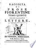 Prose fiorentine raccolte dallo Smarrito accademico della Crusca tomo primo [-quinto]