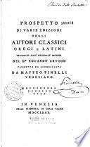 Prospetto di varie edizioni degli autori classici greci e latini, tradotto dall' originale inglese del Dr Eduardo Arvood... corretto... da Maffeo Pinelli...