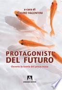 Protagonisti del futuro. Ovvero: la teoria del pesce rosso