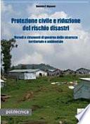 Protezione civile e riduzione del rischio disastri. Metodi e strumenti di governo della sicurezza territoriale e ambientale