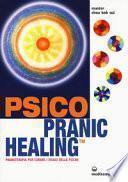 Psico pranic healing. Pranoterapia per curare i disagi della psiche