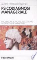 Psicodiagnosi manageriale. Impostazioni tecniche e metodologie nell'assessment manageriale