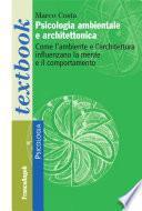 Psicologia ambientale e architettonica. Come l'ambiente e l'architettura influenzano la mente e il comportamento