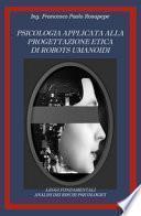 Psicologia applicata alla progettazione etica di robots umanoidi