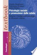 Psicologia sociale e promozione della salute. Volume I: Fondamenti psicologici e riflessioni critiche