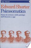Psicosomatica. Storia dei sintomi e delle patologie dall'Ottocento a oggi