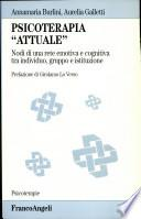 Psicoterapia «Attuale». Nodi di una rete emotiva e cognitiva tra individuo, gruppo e istituzione
