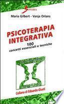 Psicoterapia integrativa. 100 concetti essenziali e tecniche