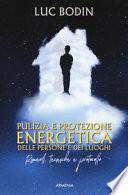 Pulizia e protezione energetica delle persone e dei luoghi. Rimedi, tecniche e protocollo