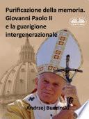 Purificazione Della Memoria. Giovanni Paolo II E La Guarigione Intergenerazionale
