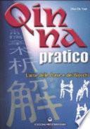 Qin Na pratico. I segreti dell'arte delle prese e dei blocchi