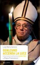 Qualcuno accenda la luce. Conversazioni sull'Enciclica Lumen Fidei di papa Francesco