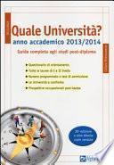 Quale università? Anno accademico 2013-2014. Guida completa agli studi post-diploma