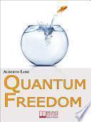 Quantum freedom. Supera i tuoi Limiti e i tuoi Automatismi per Cambiare Te Stesso con la Teoria dei Quanti. (Ebook Italiano - Anteprima Gratis)