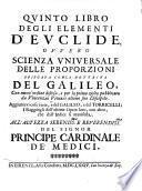 Qvinto Libro Degli Elementi D'Evclide, Ovvero Scienza Vniversale Delle Proporzioni Spiegata Conla Dottrina Del Galileo