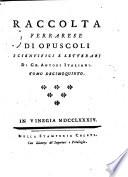 Raccolta [afterw.] Raccolta ferrarese di opuscoli scientifici, e letterarj di ch. autori italiani [ed. by A. Melloni and others].