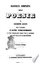Raccolta completa delle poesie di Giuseppe Giusti con l'aggiunta d'altri componimenti e d'un vocabolario delle voci e locuzioni tratte dalla lingua parlata ed usate dall'autore