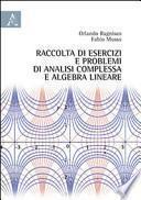 Raccolta di esercizi e problemi di analisi complessa e algebra lineare