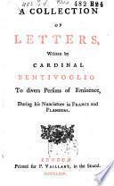 Raccolta di lettere, scritte in tempo delle sue nunziature di Francia e di Fiandra. A collection of letters ...