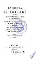 Raccolta di lettere sulla pittura, scultura ed architettura : scritte da' più celebri personaggi dei secoli XV, XVI e XVII. 8 (1825)