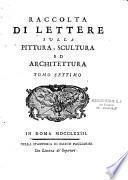 Raccolta di lettere sulla pittura scultura ed architettura, scritte da' piu celebri professori che in dette arti fiorirono dal secolo XV al XVII