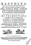 Raccolta di poetici componimenti per la ... vittoria del gioco del Ponte riportata dai ... Cavalieri di Mezzogiorno contro quelli di Tramontana ... il giorno 12. maggio MDCCLXXXV, etc