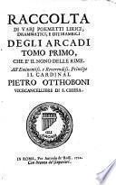 Raccolta di varij poemetti lirici, drammatici, e ditirambici degli Arcadi ; Tomo primo