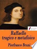 Raffaello tragico e metafisico