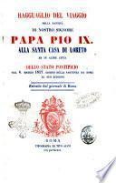 Ragguaglio del viaggio della santità di nostro signore papa Pio 9. alla santa casa di Loreto ed in altre citta dello Stato pontificio dal 4 maggio 1857 giorno della partenza da Roma al suo ritorno
