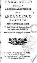 Ragguaglio della miracolosa protezione di S. Francesco Saverio apostolo delle Indie verso la città, e il Regno di Napoli nel contagio del 1656. Con le pratiche di ossequio al santo