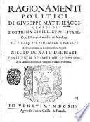 Ragionamenti politici di Giuseppe Mattheacci, ornati di dottrina ciuile, et militare, con essempi antichi, & moderni da Pietro suo figliuolo raccolti ..