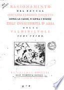 Ragionamento del dottor Giovanni Targioni Tozzetti sopra le cause, e sopra i rimedj dell'insalubrità d'aria della Valdinievole tomo primo [- secondo]