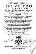 Raguagli historici del vespro Siciliano; in questa seconda impressione di miglior forma ridotti, sovra la stessa materia ampliati e corretti