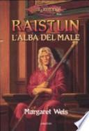 Raistlin. L'alba del male. Le cronache di Raistlin. DragonLance