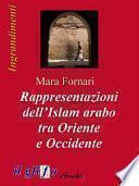 Rappresentazioni dell'Islam arabo tra Oriente e Occidente
