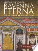 Ravenna eterna. Dagli etruschi ai veneziani