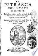 Il Petrarca con nuoue spositioni, et insieme alcune molto utili, & belle annotationi d'intorno alle regole della lingua toscana, con una conserua di tutte le sue Rime ridotte co' versi interi sotto le lettere vocali