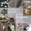Realizzare gioielli in pasta d'argento
