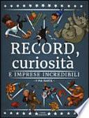 Record, curiosità e imprese incredibili. Ediz. illustrata