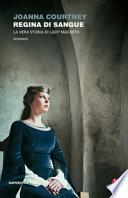 Regina di sangue. La vera storia di Lady Macbeth