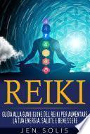 REIKI: guida alla guarigione del Reiki per aumentare la tua energia, salute e benessere