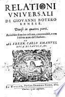 Relationi vniuersali di Giouanni Botero Benese. Diuise in quattro parti. Arricchite di molte cose rare, e memorabili, e con l'vltima mano dell'authore. ..