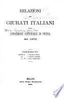Relazioni dei Giurati italiani sulla Esposizione universale di Vienna del 1873 ...