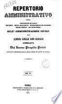 Repertorio amministrativo, ossia Collezione di leggi, decreti, reali rescritti, ministeriali, regolamenti ed istruzioni sull'amministrazione civile del regno delle Due Sicilie compilato da Pompilio Petitti