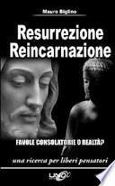Resurrezione reincarnazione. Favole consolatorie o realtà?