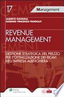 Revenue management. Gestione strategica del prezzo per l'ottimizzazione dei ricavi nell'impresa alberghiera