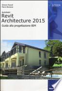 Revit Architecture 2015. Guida alla progettazione BIM
