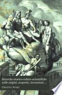 Ricerche storico-critico-scientifiche sulle origini, scoperte, invenzioni e perfezionamenti fattinelle lettere, nelle arti e nelle acienze: De'