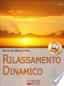 Rilassamento Dinamico. Come Ottenere Stati di Rilassamento Profondo con la Dinamica Mentale. (Ebook Italiano - Anteprima Gratis)